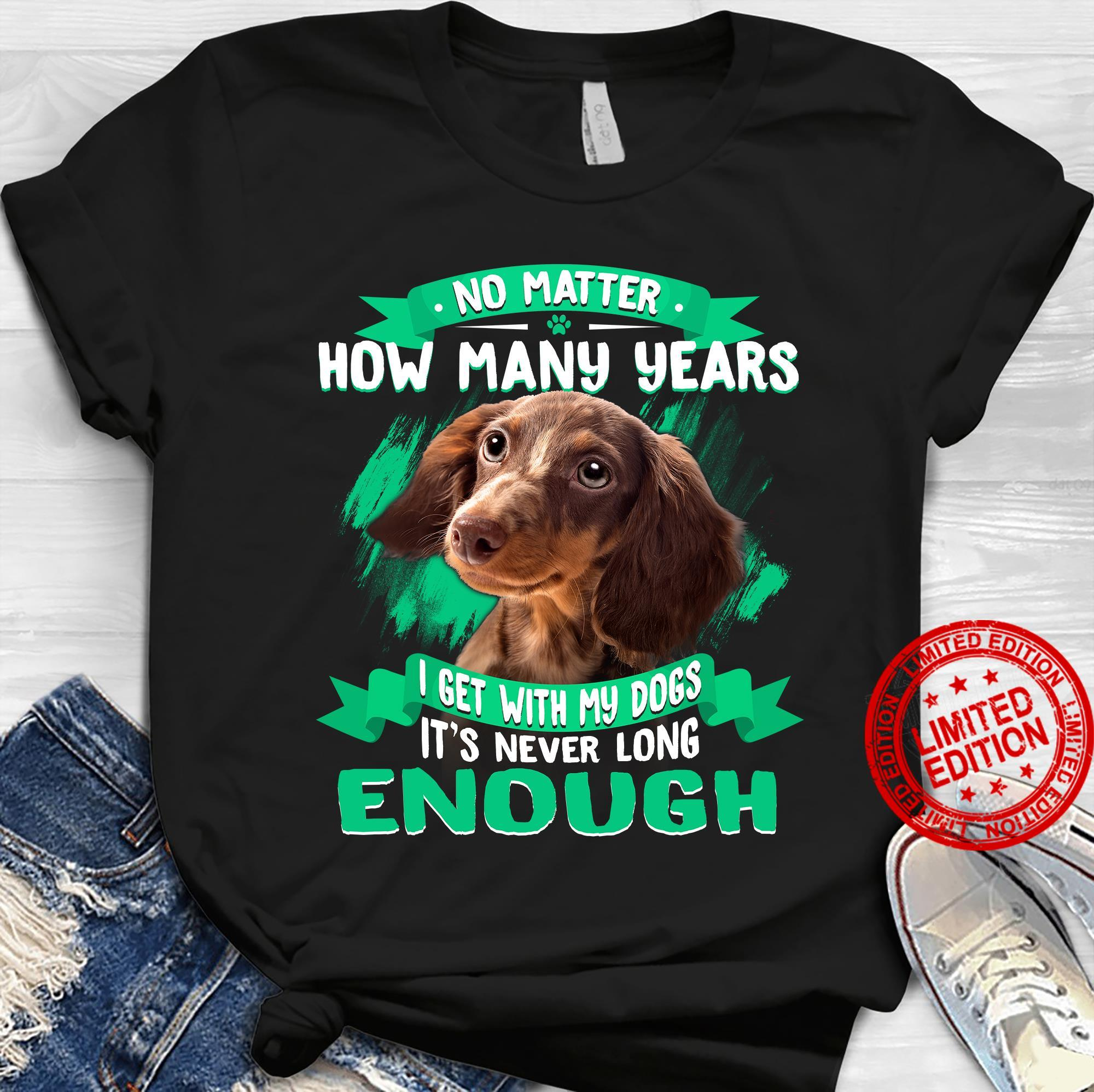 No Matter How Many Years I Get With My Dogs It's Never Long Enough Shirt