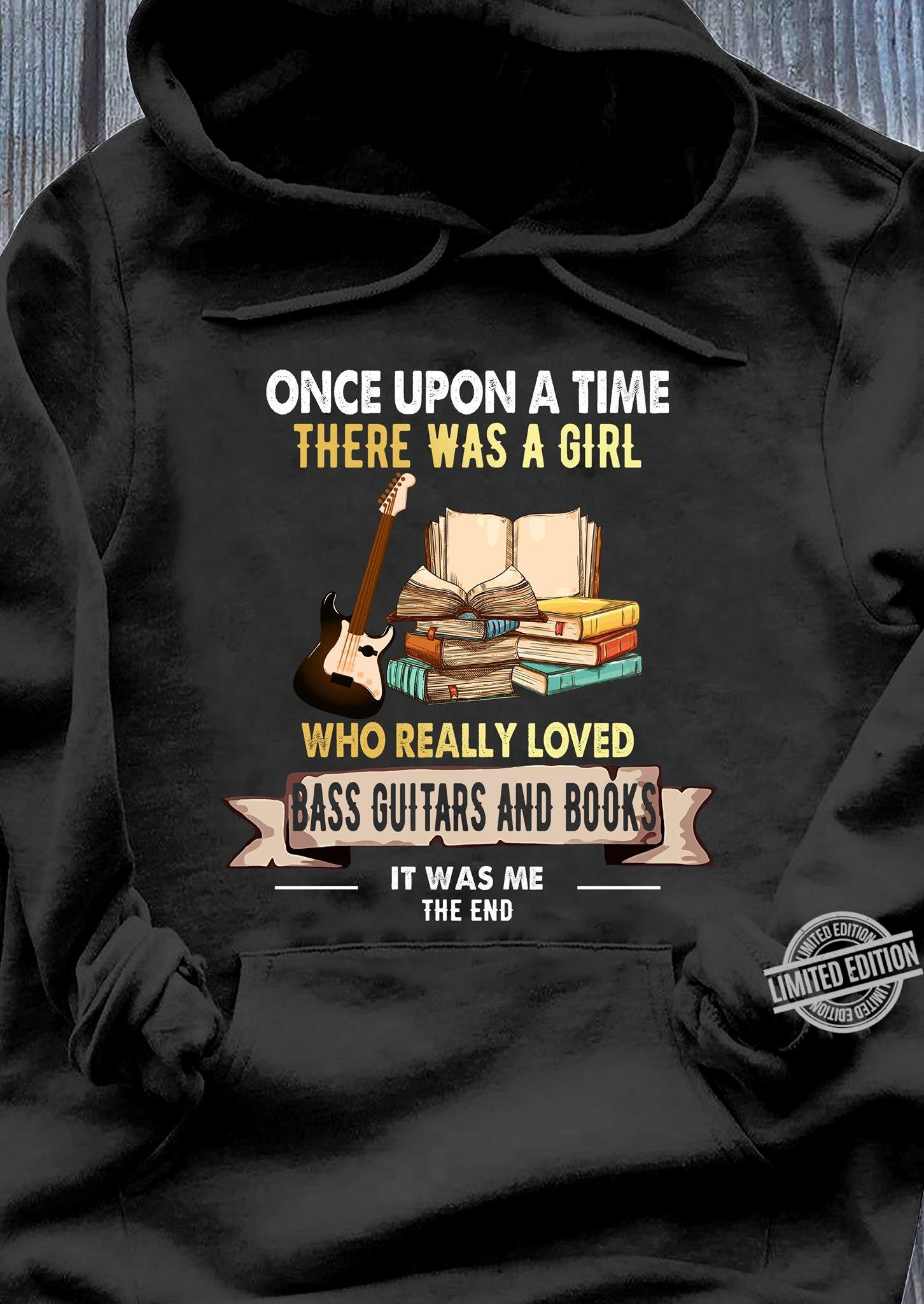 Once Upon A Time There Was A Girl Who Really Loved Bass Guitars And Books Shirt