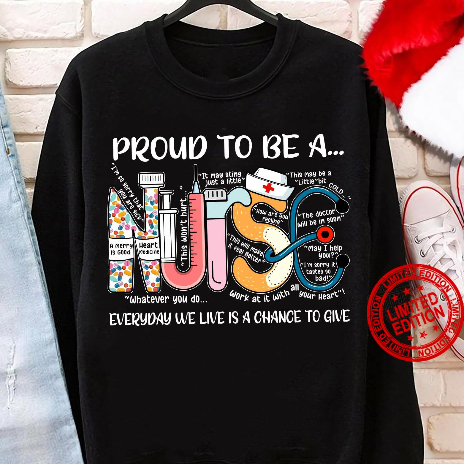 Proud To Be A Nurse Everyday We Live Is A Change To Give Shirt