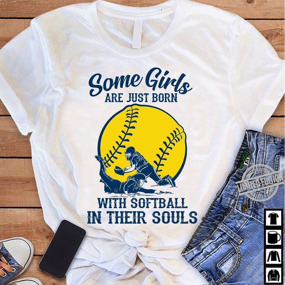Some Girl Are Just Born With Softball In Their Souls Shirt