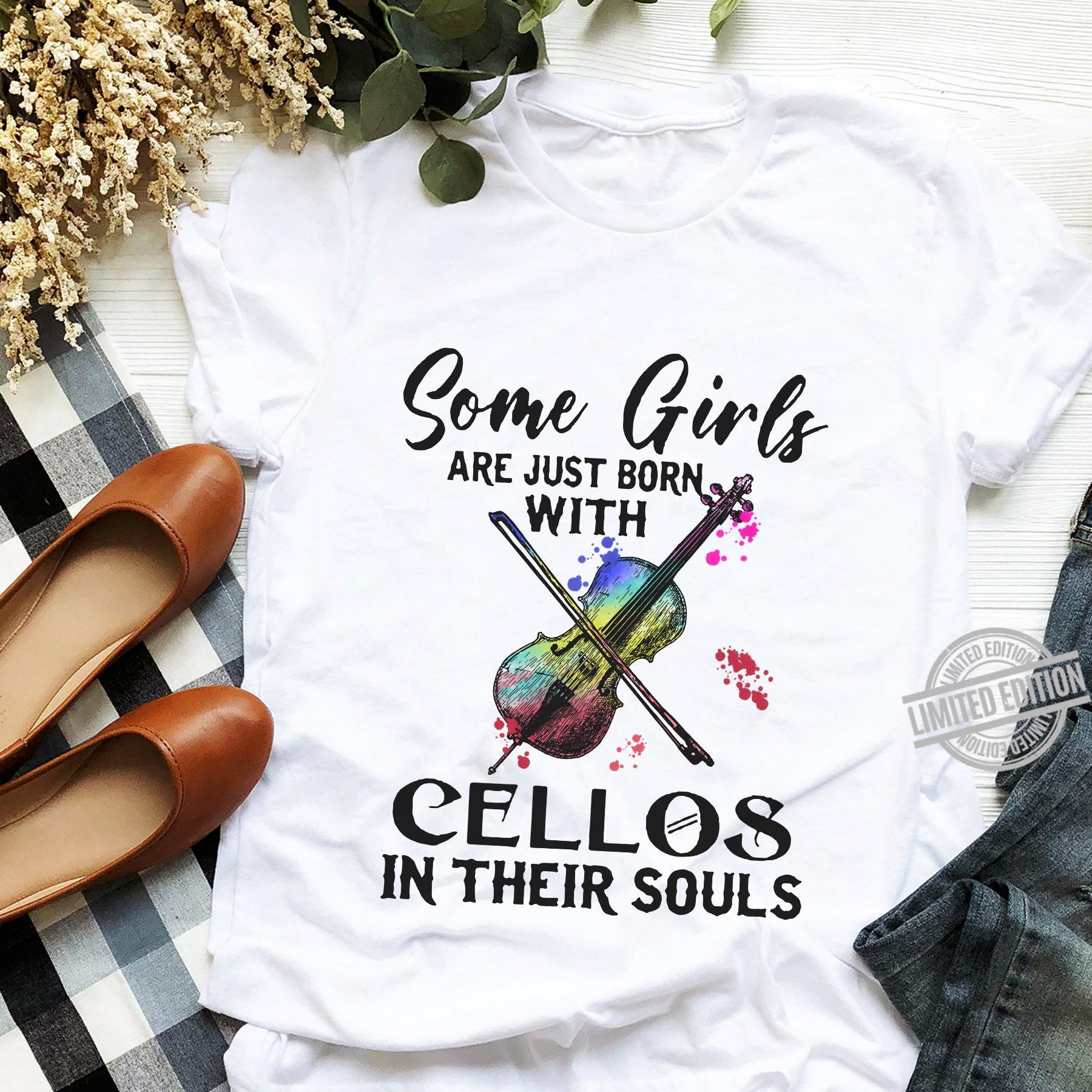 Some Girls Are Just Born With Cellos In Their Souls Shirt