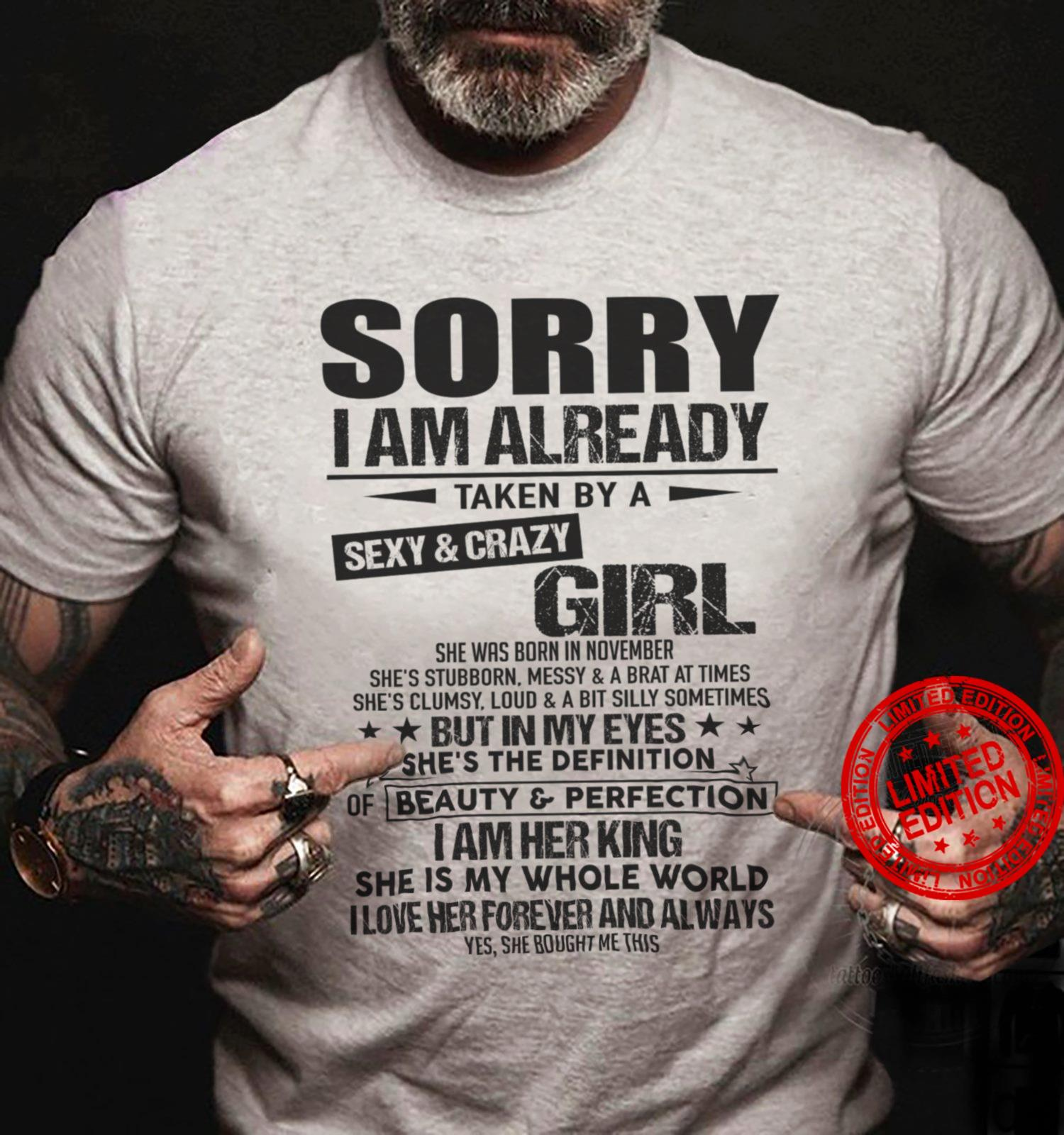 Sorry I Am Already Taken By A Sexy Crazy Girl She Was Born In November She's The Definition I Am Her King Shirt