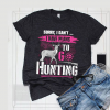 Sorry I Can't I Have Plans To Go Hunting Shirt