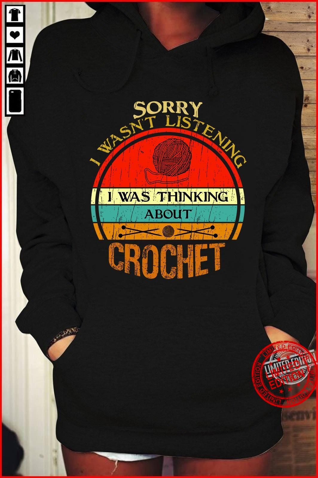 Sorry I Wasn't Listening I Was Thinking About Crochet Shirt