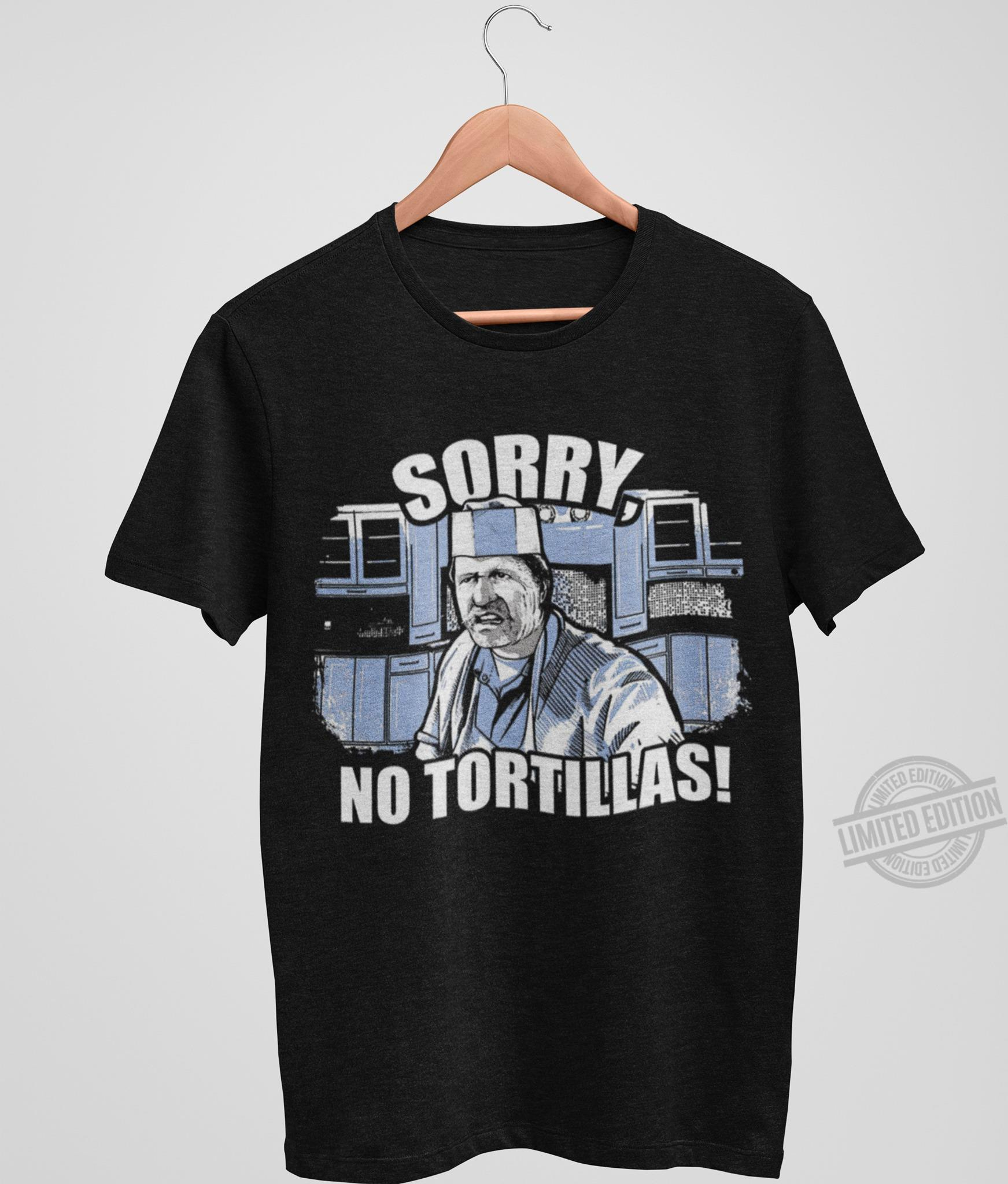Sorry No Tortillas Shirt