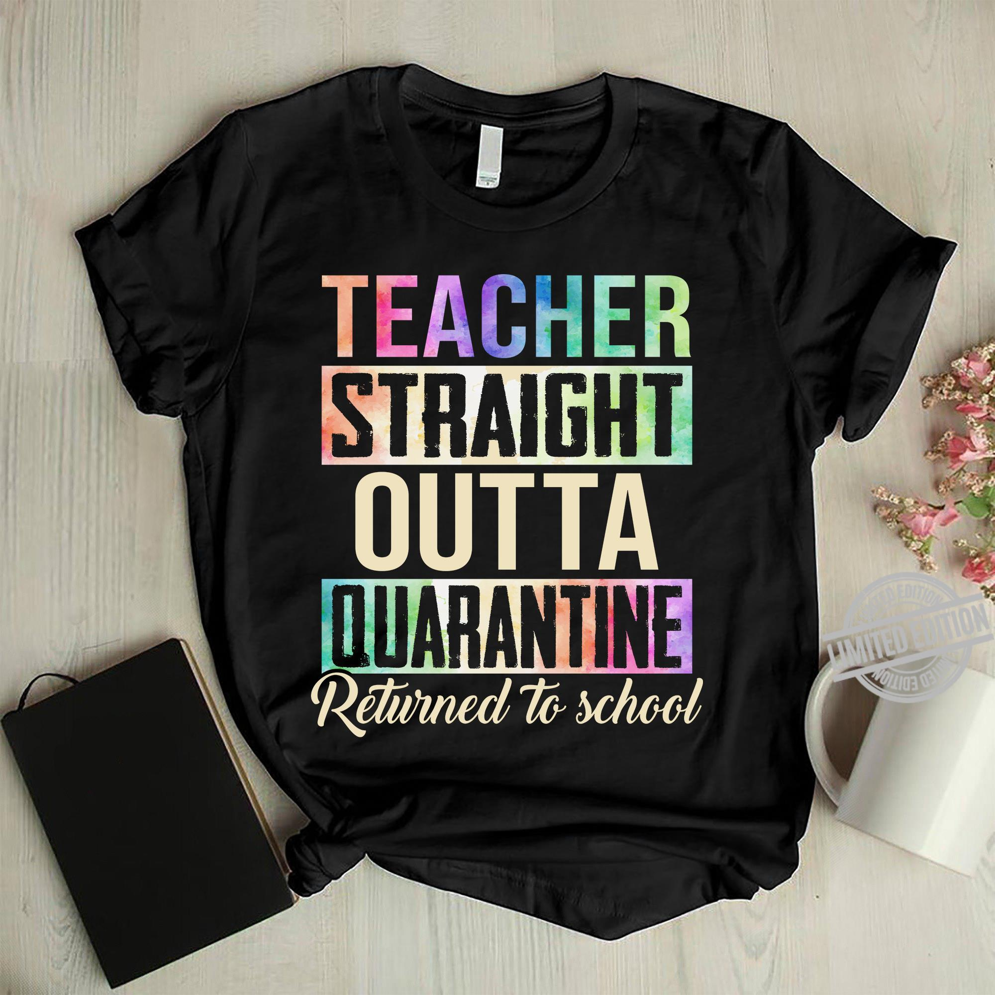 Teacher Straight Outta Quarantine Returned To Scholl Shirt