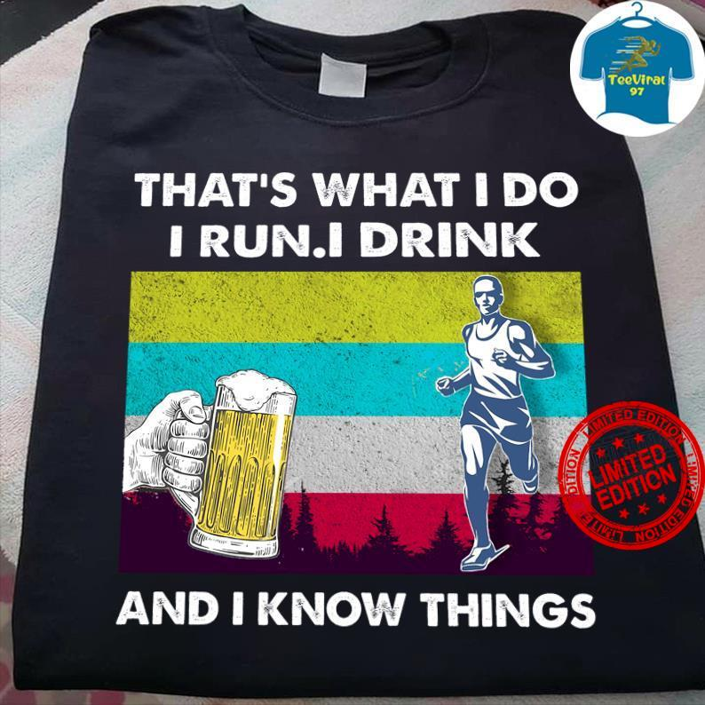 That's What I Do I Run I Drink And I Know Things Shirt
