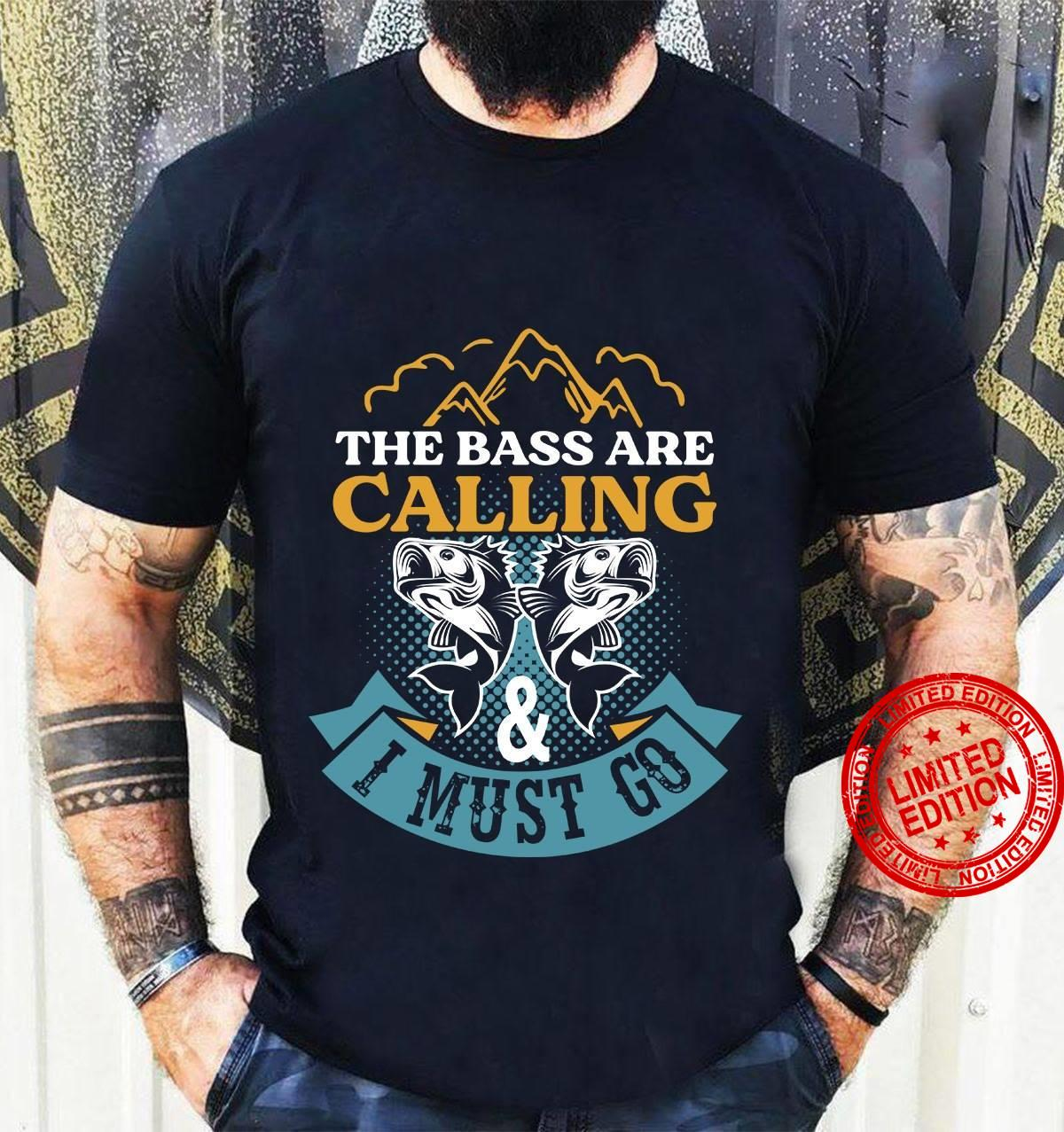 The Bass Are Calling I Must Go Shirt