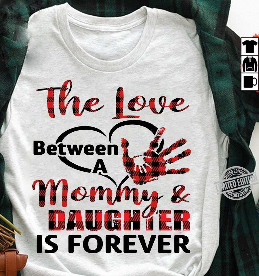 The Love Between A Mommy Daughter Is Forever Shirt
