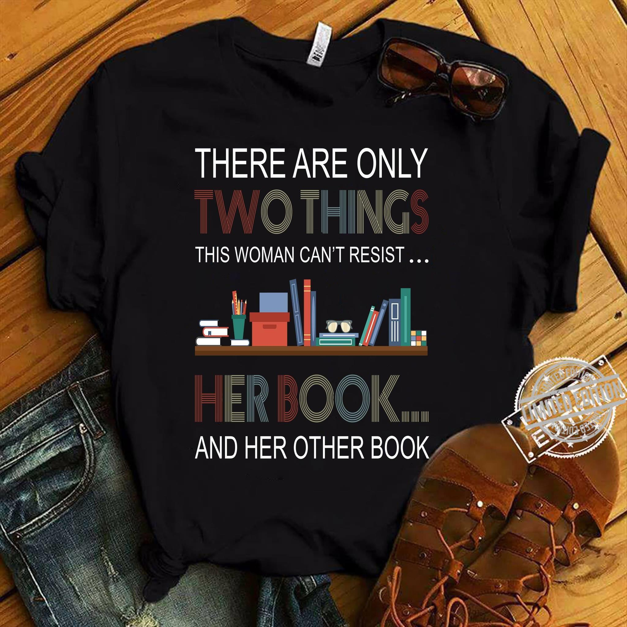 There Are Only Two Things This Woman Can't Resist Shirt