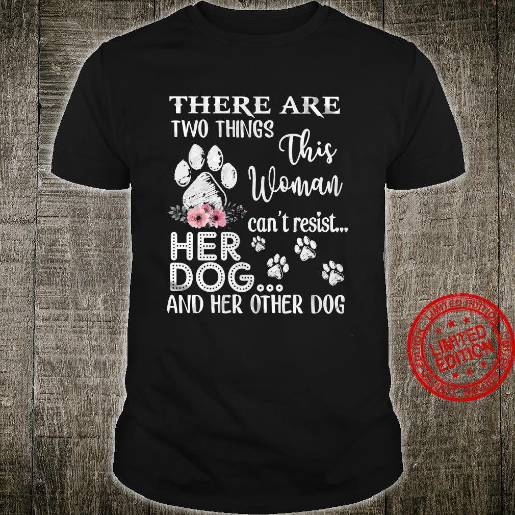 There Are Two Things This Woman Can't Resist Her Dog And Her Other Dog Shirt unisex