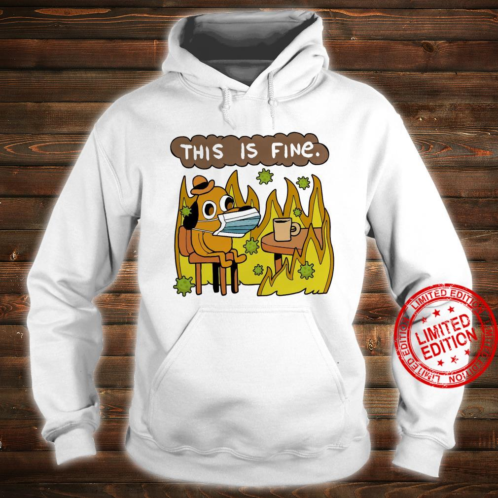 This Is Fine Shirt hoodie