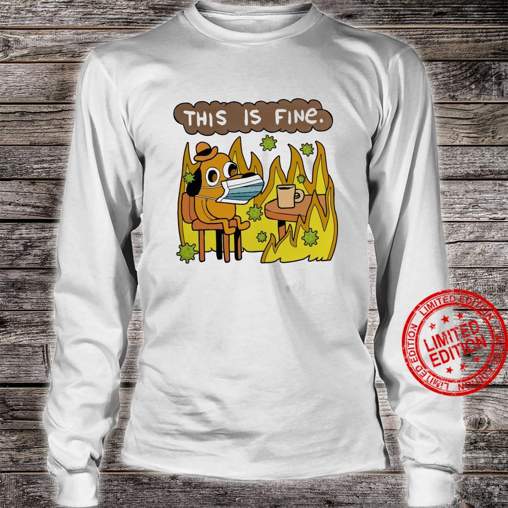 This Is Fine Shirt long sleeved