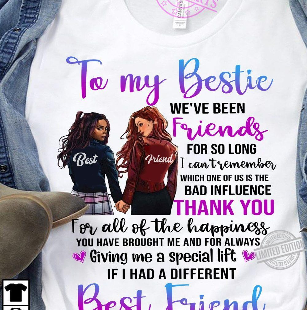 To My Bestie We're Been Friends For So Long I Can't Remember Which One Of us is The Bad Influence Thank You Best Friend Shirt