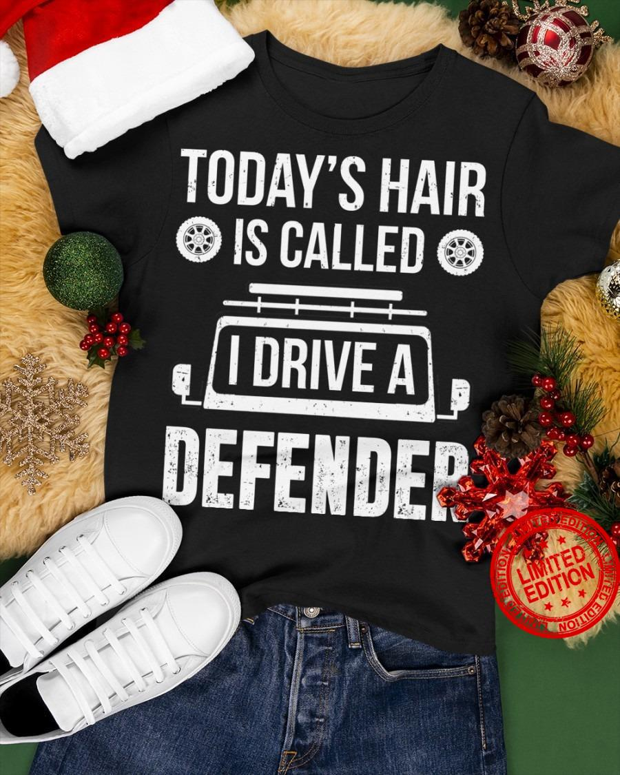 Today's Hair Is Called I Drive A Defender Shirt