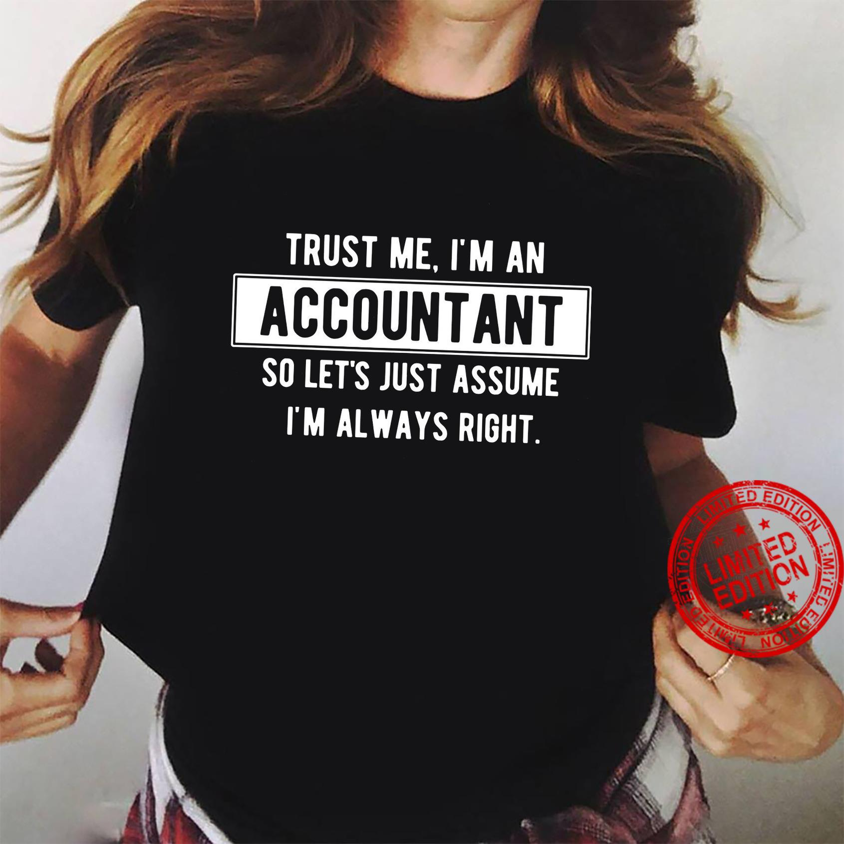 Trust Me I'm An Accountant So Let's Just Assume I'm Always Right Shirt ladies tee