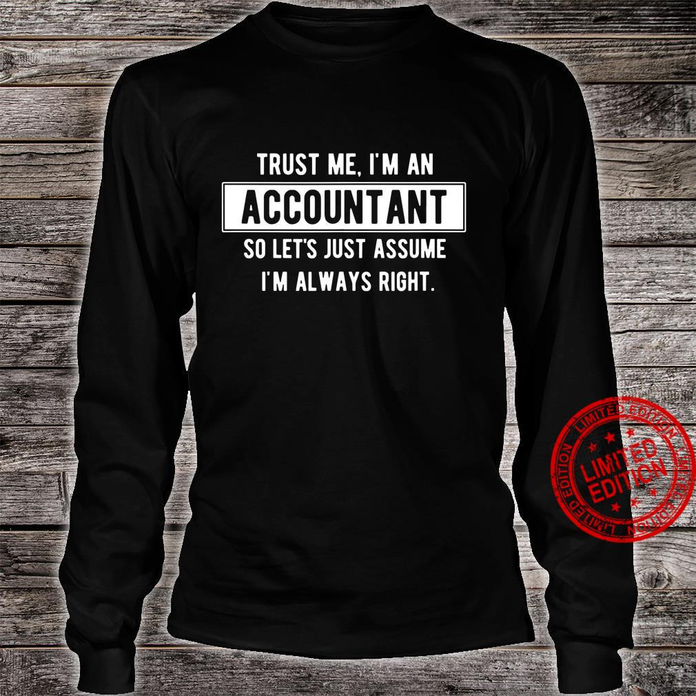 Trust Me I'm An Accountant So Let's Just Assume I'm Always Right Shirt long sleeved