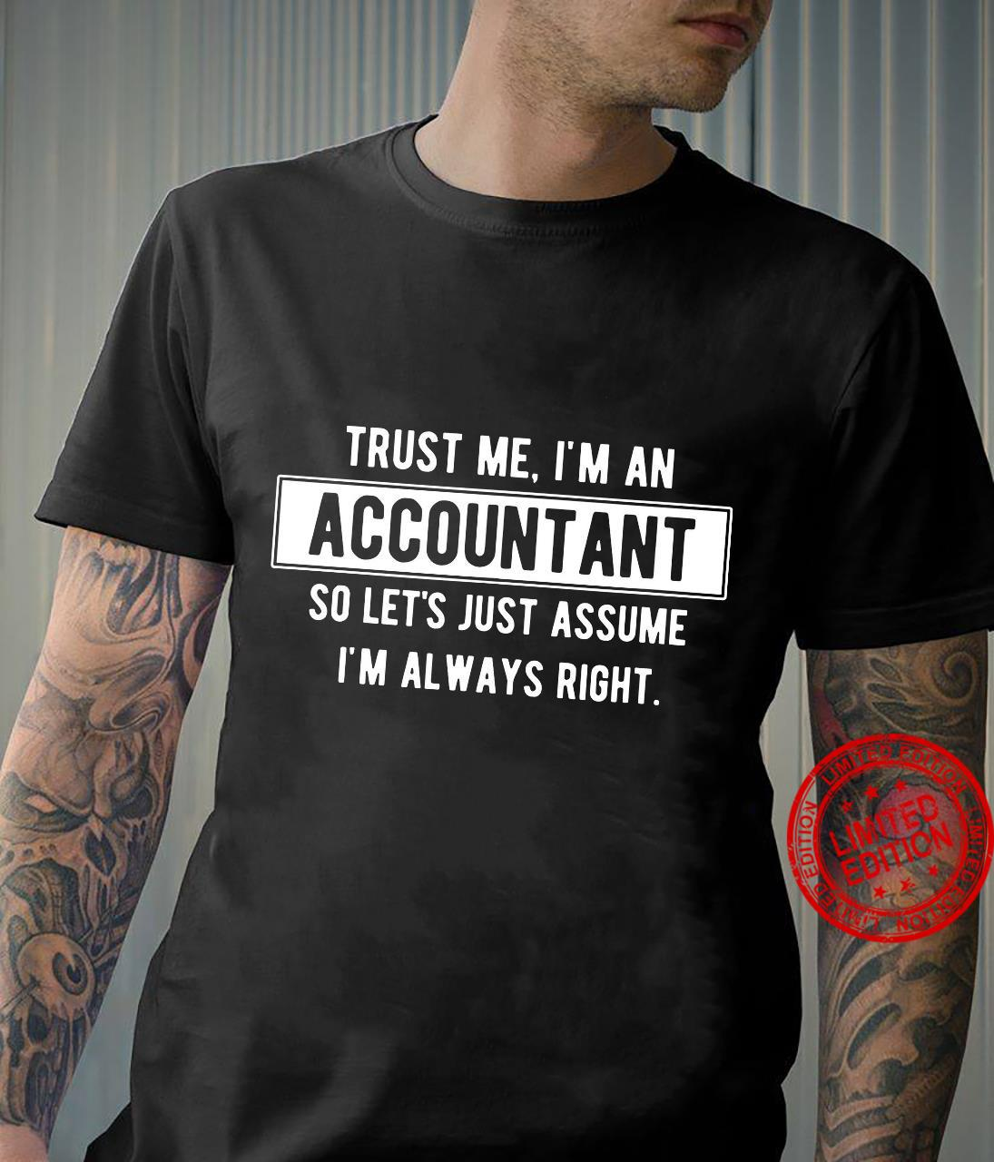 Trust Me I'm An Accountant So Let's Just Assume I'm Always Right Shirt unisex