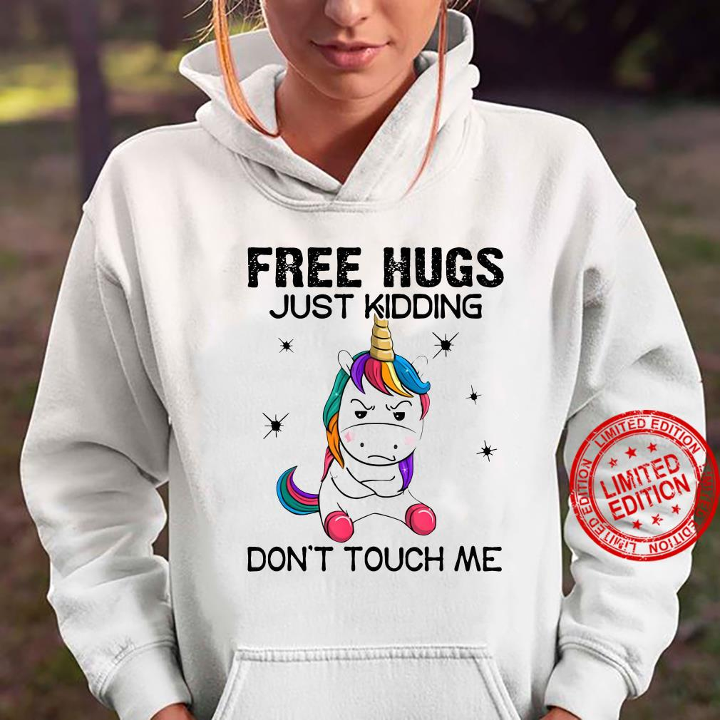Unicorn Free Hugs Just Kidding Don't Touch Me Shirt hoodie