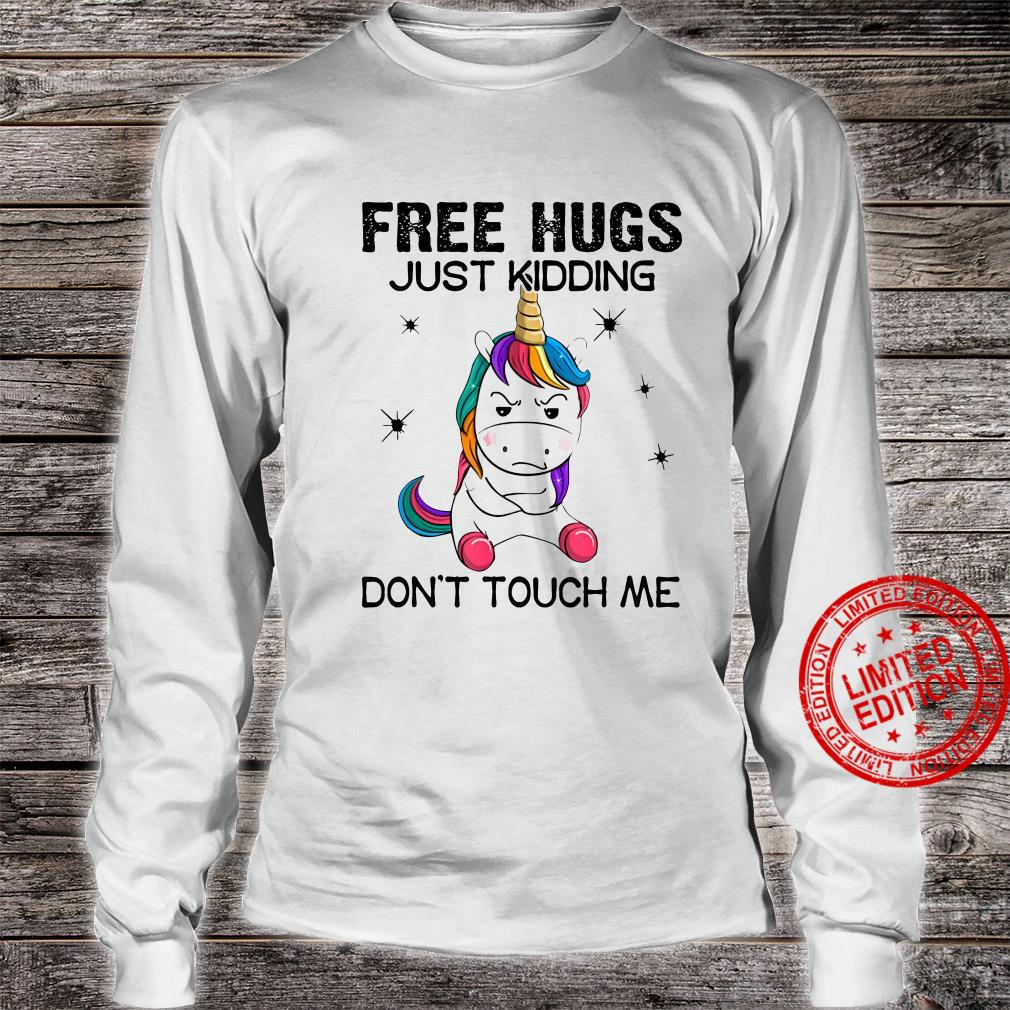 Unicorn Free Hugs Just Kidding Don't Touch Me Shirt long sleeved
