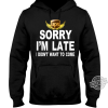 Ups Sorry I'm Late I Didn't Want To Come Shirt