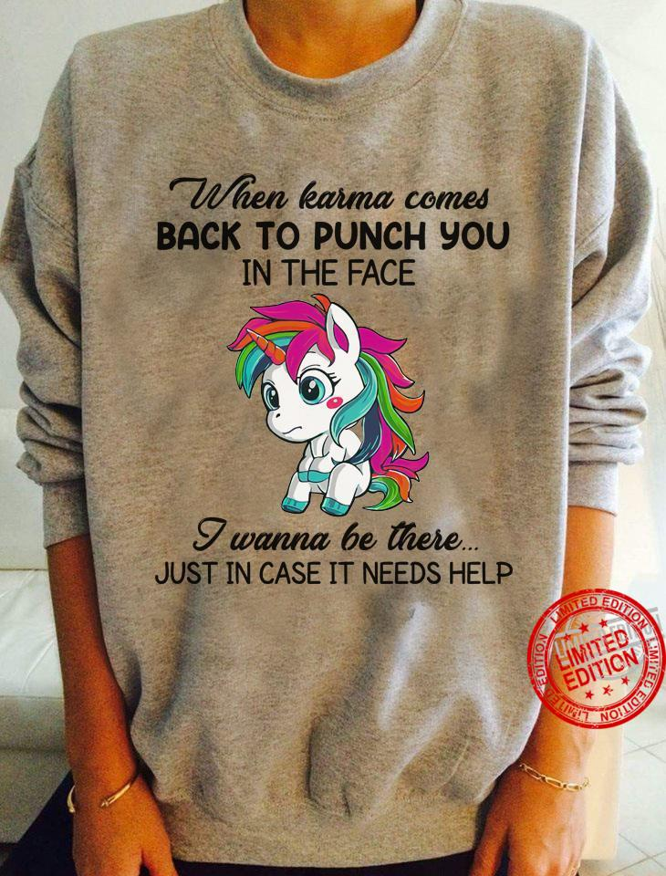 When Karma Comes Back To Punch You In The Face I Wanna Be There Just In Case It Needs Help Shirt