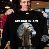 Yoda Assuming I'm Just And Old Man Was Your First Mistake Shirt