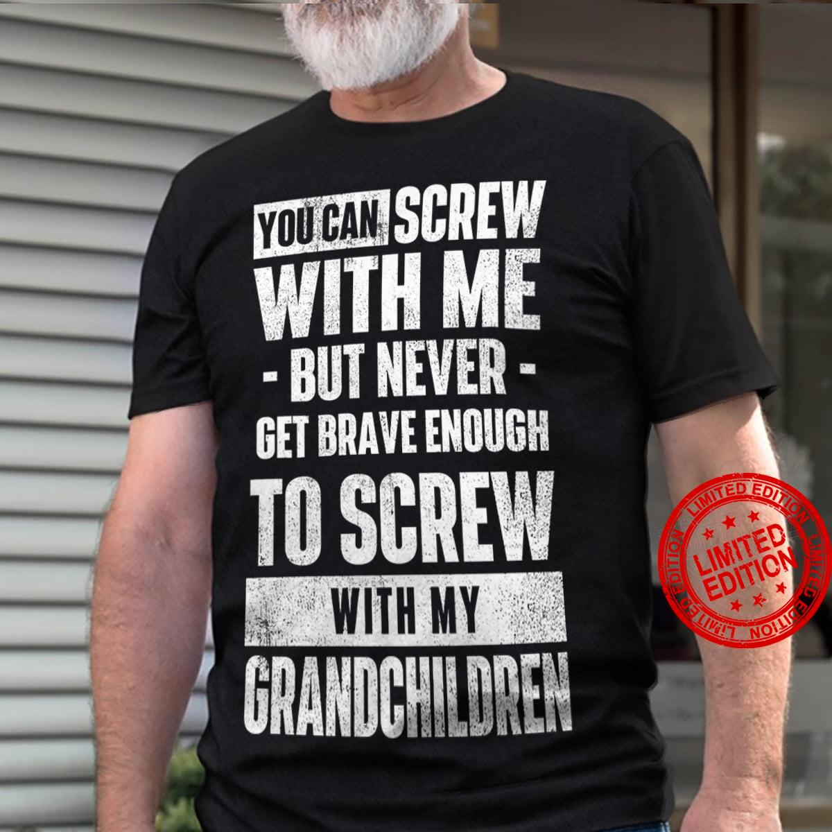 You Can Screw With Me But Never Get Brave Enough Shirt