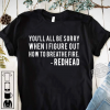 You'll All Be Sorry When I Figure Out How To Breathe Fire Redhead Shirt